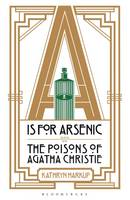 Harkup, Kathryn - A is for Arsenic: The Poisons of Agatha Christie - 9781472911322 - V9781472911322