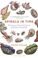 Scales, Helen - Spirals in Time: The Secret Life and Curious Afterlife of Seashells - 9781472911384 - V9781472911384
