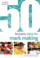 Bryce-Clegg, Alistair - 50 Fantastic Ideas for Mark Making - 9781472913241 - V9781472913241
