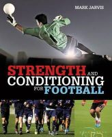 Jarvis, Mark - Strength and Conditioning for Football - 9781472913302 - V9781472913302