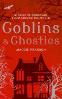 Pearson, Maggie - Goblins and Ghosties: Stories of Darkness from Around the World - 9781472913692 - V9781472913692