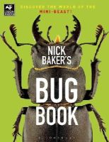 Baker, Nick - Nick Baker's Bug Book: Discover the World of the Mini-beast! (The Wildlife Trusts) - 9781472913791 - V9781472913791