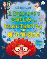 Arbuthnott, Gill - A Beginner's Guide to Electricity and Magnetism - 9781472915740 - V9781472915740