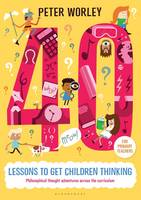 Worley, Peter - 40 Lessons to Get Children Thinking: Philosophical Thought Adventures Across the Curriculum - 9781472916082 - V9781472916082