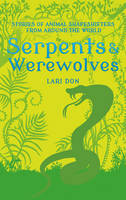 Don, Lari - Serpents and Werewolves: Tales of Animal Shapeshifters from Around the World - 9781472916334 - V9781472916334