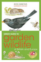 Gibbons, Bob - Green Guide to Garden Wildlife of Britain and Europe - 9781472916440 - V9781472916440