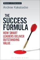 Kakabadse, Andrew - The Success Formula: How Smart Leaders Deliver Outstanding Value - 9781472916846 - V9781472916846