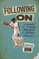 John, Emma - Following On: A Memoir of Teenage Obsession and Terrible Cricket - 9781472916877 - V9781472916877