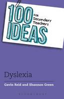 Reid, Gavin, Green, Shannon - 100 Ideas for Secondary Teachers: Dyslexia (100 Ideas for Teachers) - 9781472917904 - V9781472917904