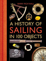 Pickthall, Barry - A History of Sailing in 100 Objects - 9781472918857 - V9781472918857