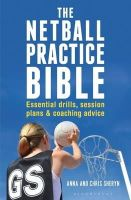 Chris Sheryn, Anna Sheryn - The Netball Practice Bible: Essential Drills, Session Plans and Coaching Advice - 9781472918918 - V9781472918918