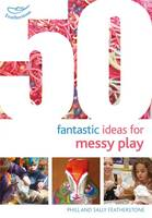 Featherstone, Sally, Featherstone, Phill - 50 Fantastic Ideas for Messy Play - 9781472919144 - V9781472919144