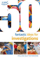 Featherstone, Sally, Featherstone, Phill - 50 Fantastic Ideas for Investigations - 9781472919168 - V9781472919168