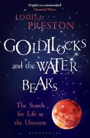 Preston, Louisa - Goldilocks and the Water Bears: The Search for Life in the Universe - 9781472920119 - V9781472920119