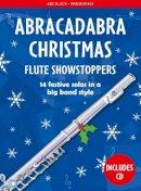 Hussey, Christopher - Abracadabra Christmas: Flute Showstoppers (Abracadabra Woodwind) - 9781472920515 - V9781472920515