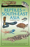 Das, Indraneil - A Field Guide To The Reptiles Of South-East Asia - 9781472920577 - V9781472920577