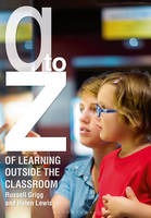 Grigg, Russell, Lewis, Helen - A-Z of Learning Outside the Classroom - 9781472921208 - V9781472921208