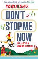 Alexander, Vassos - Don't Stop Me Now: 26.2 Tales of a Runner's Obsession - 9781472921543 - V9781472921543