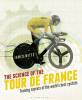 Witts, James - The Science of the Tour de France: Training secrets of the world's best cyclists - 9781472921703 - V9781472921703