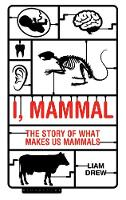 Drew, Liam - I, Mammal: The Story of What Makes Us Mammals - 9781472922892 - V9781472922892