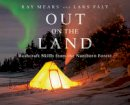 Mears, Ray, Fält, Lars - Out on the Land: Bushcraft Skills from the Northern Forest - 9781472924988 - KTG0020094