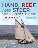 Cunliffe, Tom - Hand, Reef and Steer 2nd edition: Traditional Sailing Skills for Classic Boats - 9781472925220 - V9781472925220