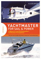 Noice, Alison - Yachtmaster for Sail and Power: A Manual for the RYA Yachtmaster® Certificates of Competence - 9781472925497 - V9781472925497