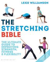 Williamson, Lexie - The Stretching Bible: The Ultimate Guide to Improving Mobility and Flexibility - 9781472929877 - V9781472929877