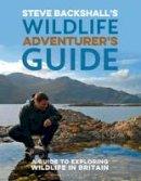 Backshall, Steve - Steve Backshall's Wildlife Adventurer's Guide: A Guide to Exploring Wildlife in Britain - 9781472930552 - V9781472930552