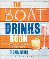 Sims, Fiona - The Boat Drinks Book: A different tipple in every port - 9781472930651 - V9781472930651