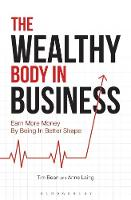 Bean, Tim, Laing, Anne - The Wealthy Body In Business: Earn More Money By Being In Better Shape - 9781472935144 - V9781472935144