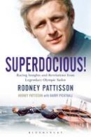 Pattisson, Rodney, Pickthall, Barry - Superdocious!: Racing Insights and Revelations from Legendary Olympic Sailor Rodney Pattisson - 9781472935595 - V9781472935595