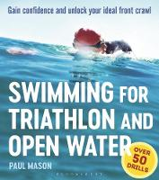Mason, Paul - Swimming For Triathlon And Open Water: Gain Confidence and Unlock Your Ideal Front Crawl - 9781472936417 - V9781472936417