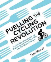 Mitchell, Nigel - Fuelling the Cycling Revolution: The Nutritional Strategies and Recipes Behind Grand Tour Wins and Olympic Gold Medals - 9781472936936 - V9781472936936