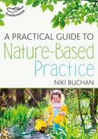 Buchan, Niki - A Practical Guide to Nature-Based Practice - 9781472938350 - V9781472938350