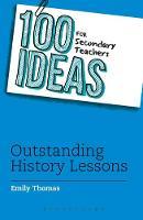 Thomas, Emily - 100 Ideas for Secondary Teachers: Outstanding History Lessons (100 Ideas for Teachers) - 9781472940957 - V9781472940957