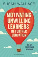 Wallace, Susan - Motivating Unwilling Learners in Further Education: The key to improving behaviour - 9781472942395 - V9781472942395