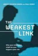 Swinfen Green, Jeremy, Dorey, Paul - The Weakest Link: Why Your Employees Might be Your Biggest Cyber Risk - 9781472943026 - V9781472943026