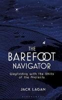 Lagan, Jack - The Barefoot Navigator: Wayfinding with the Skills of the Ancients - 9781472944771 - V9781472944771