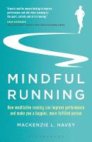 Havey, Mackenzie L. - Mindful Running: How Meditative Running can Improve Performance and Make you a Happier, More Fulfilled Person - 9781472944863 - V9781472944863