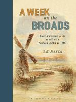 Baker, S. K. - A Week on the Broads: Four Victorian gents at sail on a Norfolk gaffer in 1889 - 9781472945136 - V9781472945136
