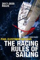 Elvstrom, Paul - Paul Elvstrom Explains the Racing Rules of Sailing: Complete 2017-2020 Rules - 9781472946614 - V9781472946614