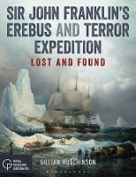 Hutchinson, Gillian - Sir John Franklin's Erebus and Terror Expedition: Lost and Found - 9781472948694 - V9781472948694