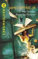 Tiptree Jr., James - Her Smoke Rose Up Forever (S.F. MASTERWORKS) - 9781473203242 - V9781473203242