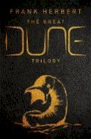 Herbert, Frank - The Great Dune Trilogy: Dune, Dune Messiah, Children of Dune (GOLLANCZ S.F.) - 9781473224469 - 9781473224469