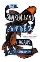 Harrison, M. John - The Sunken Land Begins to Rise Again: Winner of the Goldsmiths Prize 2020 - 9781473232150 - 9781473232150