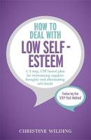 Wilding, Christine - How to Deal with Low Self-Esteem - 9781473600454 - V9781473600454