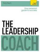 Buon, Tony - The Leadership Coach: A Teach Yourself Personal Guide to Success (Teach Yourself: Business) - 9781473601147 - V9781473601147