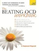 Fitzgerald, Stephanie - The Beating OCD Workbook: A Teach Yourself Guide (Teach Yourself: Relationships & Self-Help) - 9781473601345 - V9781473601345