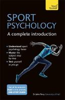 Perry, John - Sport Psychology: A Complete Introduction: Teach Yourself - 9781473608467 - V9781473608467